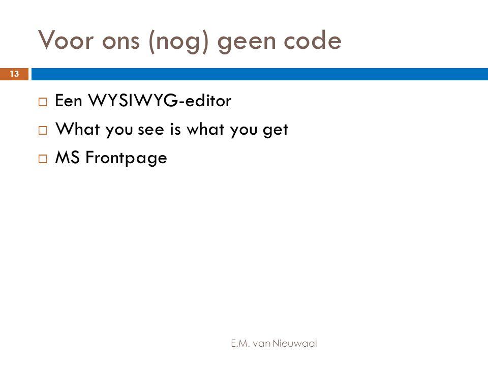 Voor ons (nog) geen code