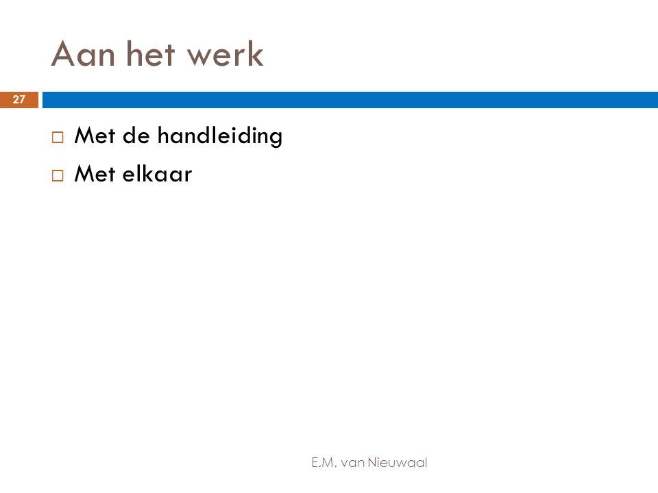 Aan het werk Met de handleiding Met elkaar E.M. van Nieuwaal