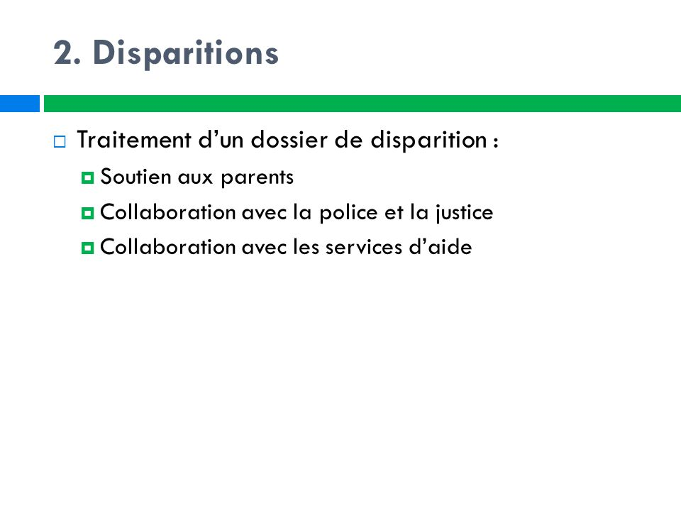 2. Disparitions Traitement d'un dossier de disparition :