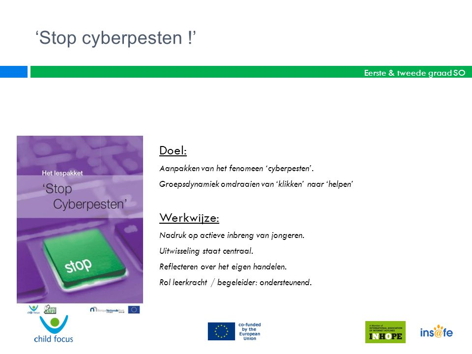 'Stop cyberpesten !' Doel: Werkwijze: Eerste & tweede graad SO