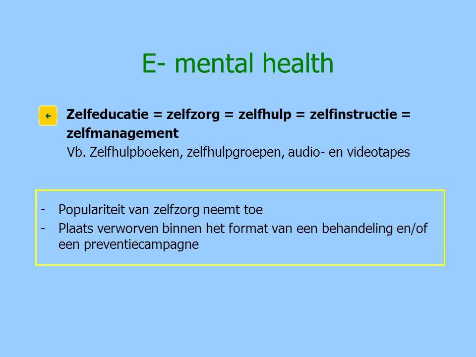 E- mental health Zelfeducatie = zelfzorg = zelfhulp = zelfinstructie =