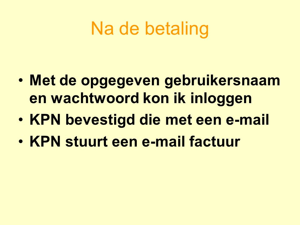 Na de betaling Met de opgegeven gebruikersnaam en wachtwoord kon ik inloggen. KPN bevestigd die met een e-mail.