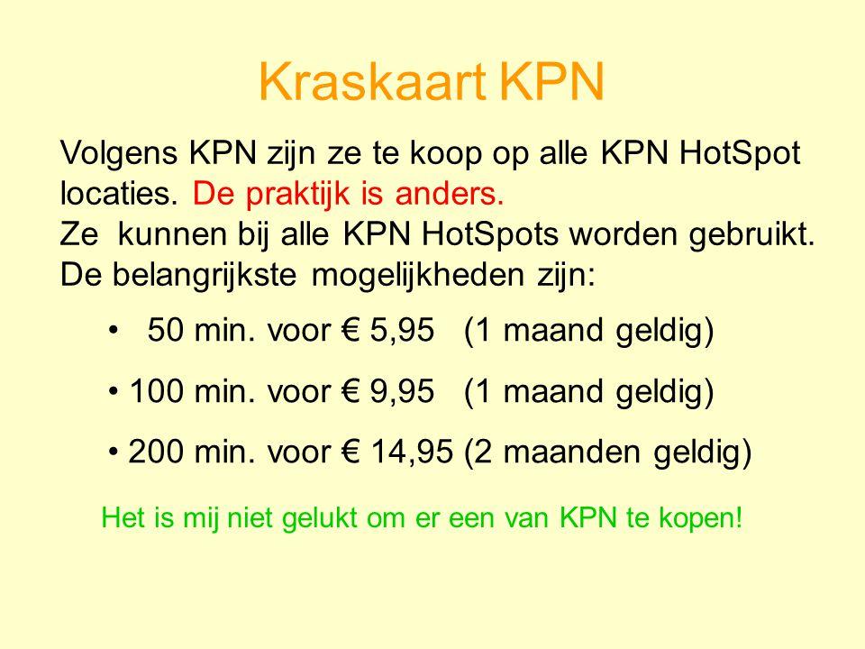 Kraskaart KPN Volgens KPN zijn ze te koop op alle KPN HotSpot locaties. De praktijk is anders. Ze kunnen bij alle KPN HotSpots worden gebruikt.