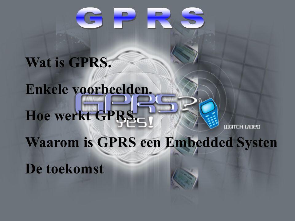 GPRS Wat is GPRS. Enkele voorbeelden. Hoe werkt GPRS.
