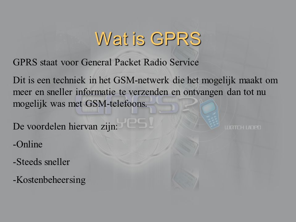 Wat is GPRS GPRS staat voor General Packet Radio Service