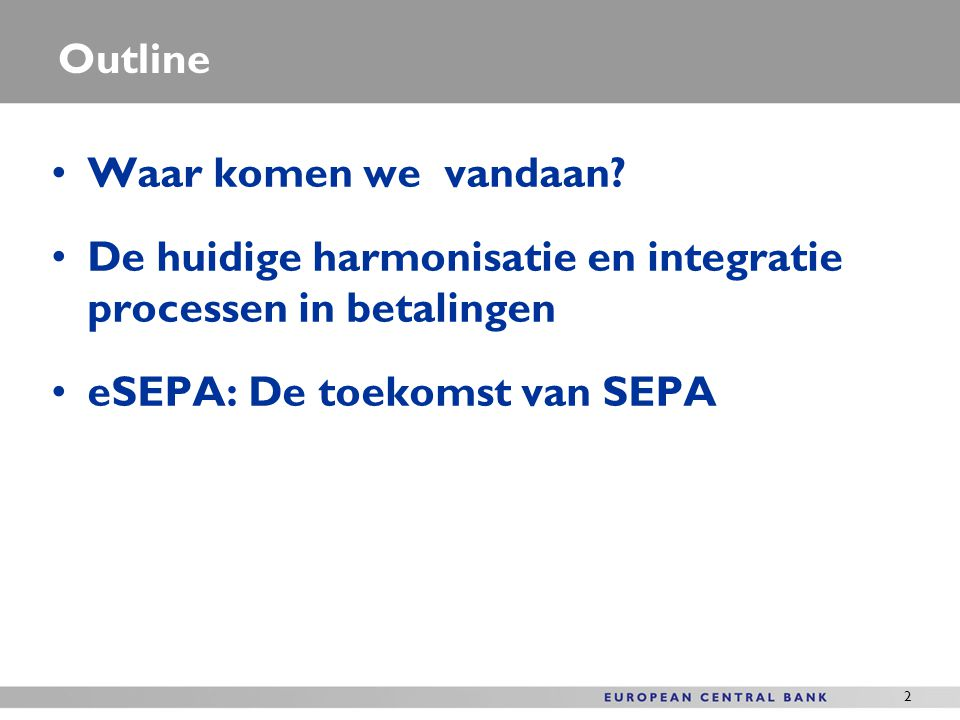 Outline Waar komen we vandaan. De huidige harmonisatie en integratie processen in betalingen.