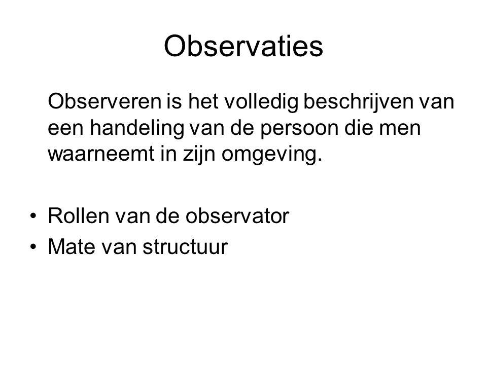 Observaties Observeren is het volledig beschrijven van een handeling van de persoon die men waarneemt in zijn omgeving.