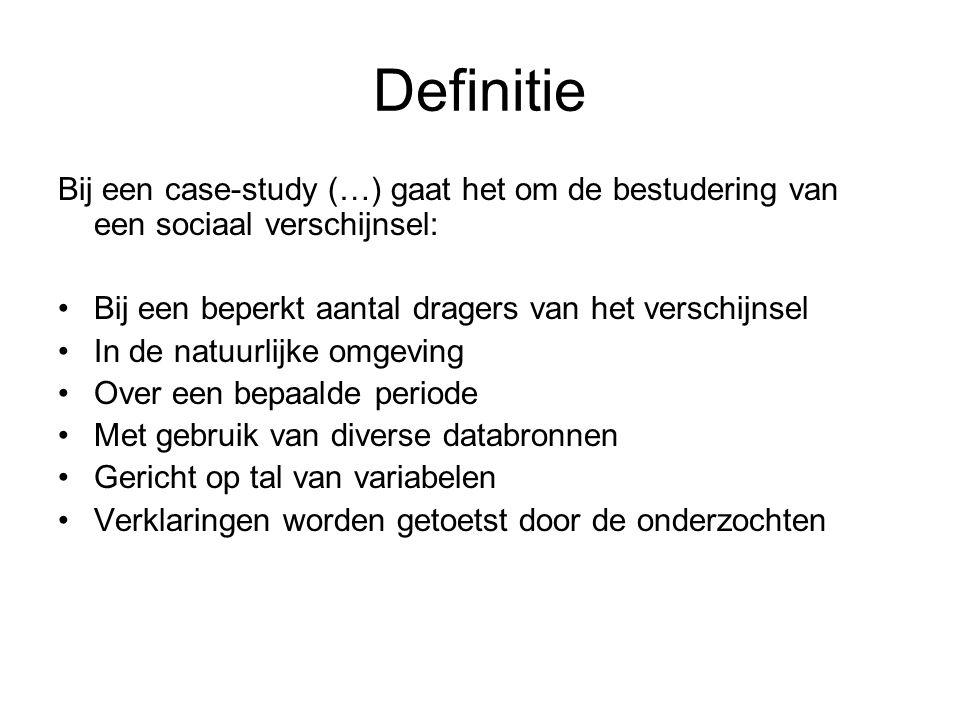 Definitie Bij een case-study (…) gaat het om de bestudering van een sociaal verschijnsel: Bij een beperkt aantal dragers van het verschijnsel.