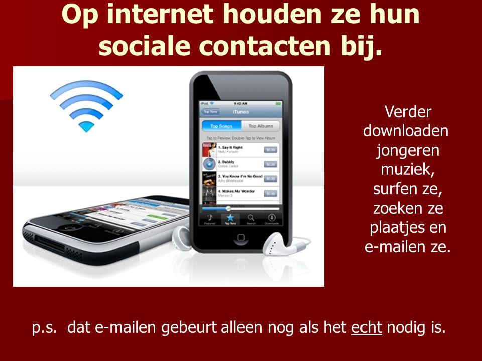 Op internet houden ze hun sociale contacten bij.