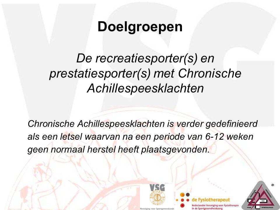 Doelgroepen De recreatiesporter(s) en prestatiesporter(s) met Chronische Achillespeesklachten.