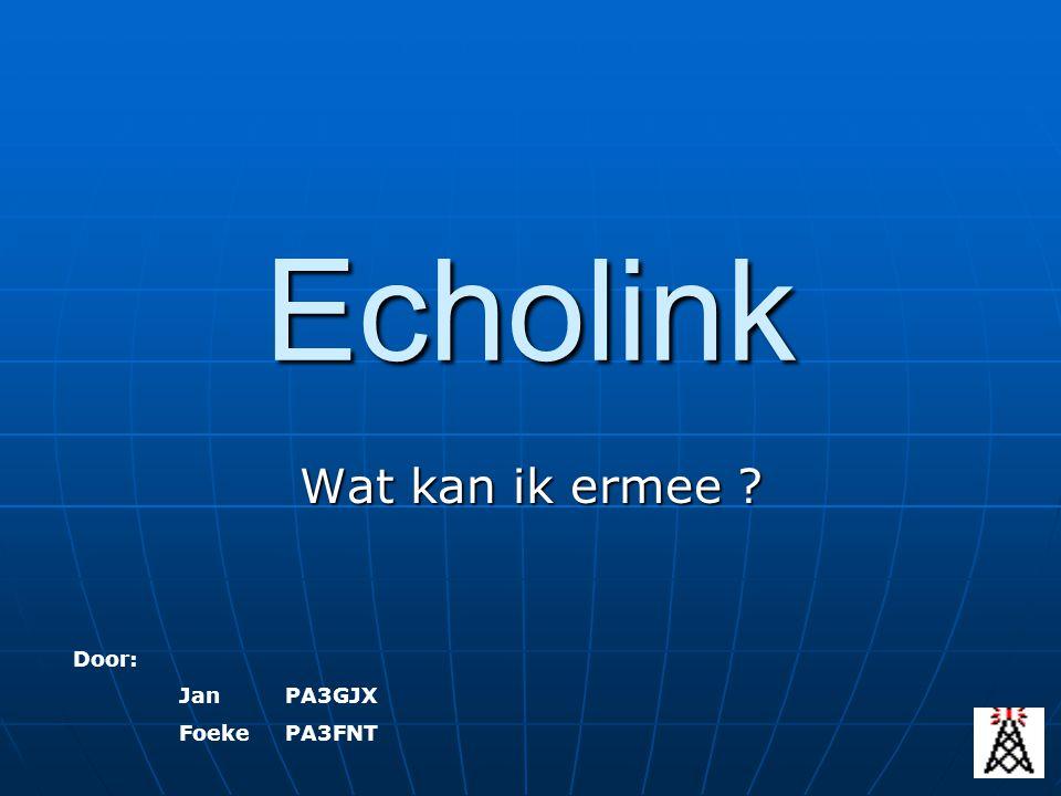 Echolink Wat kan ik ermee Door: Jan PA3GJX Foeke PA3FNT
