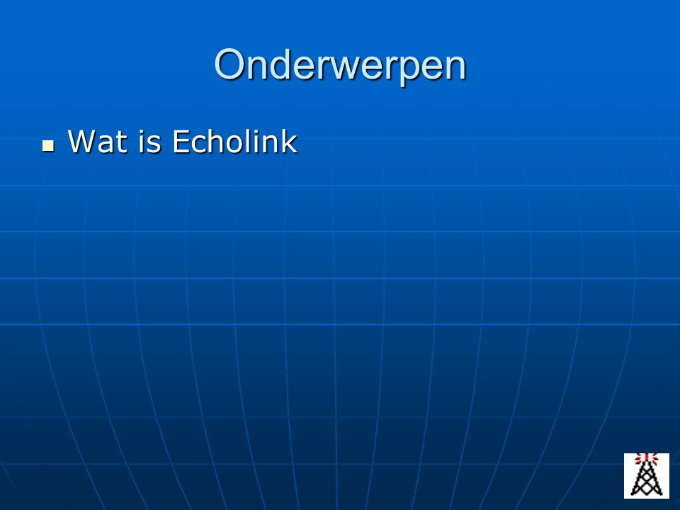 Onderwerpen Wat is Echolink