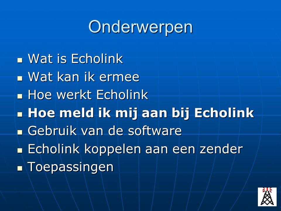 Onderwerpen Wat is Echolink Wat kan ik ermee Hoe werkt Echolink