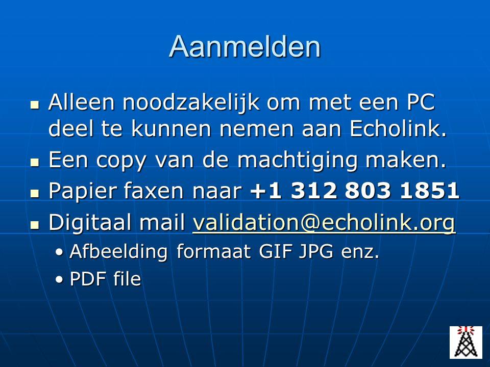 Aanmelden Alleen noodzakelijk om met een PC deel te kunnen nemen aan Echolink. Een copy van de machtiging maken.