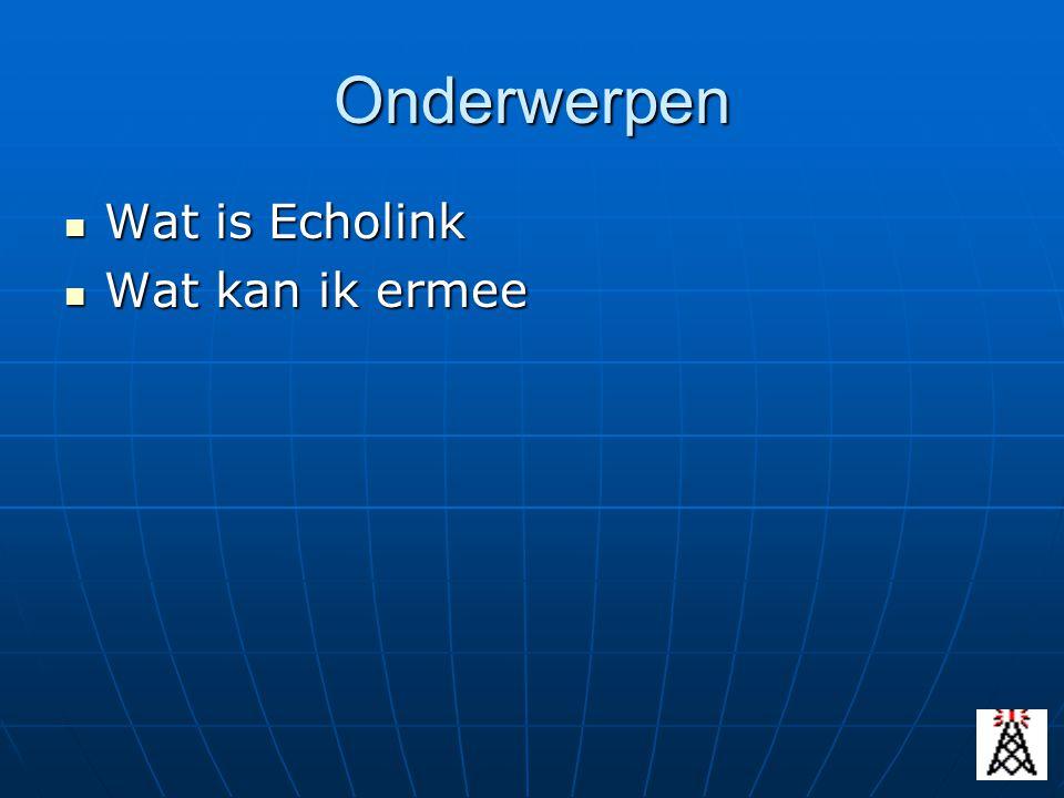 Onderwerpen Wat is Echolink Wat kan ik ermee