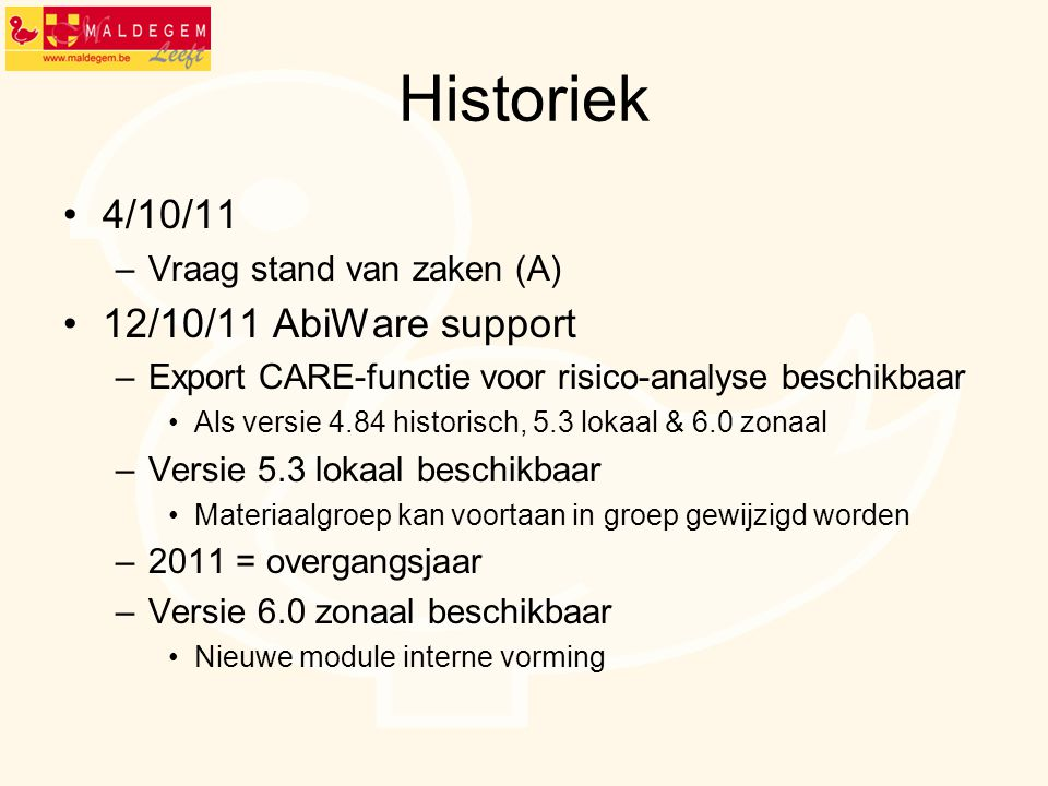 Historiek 4/10/11 12/10/11 AbiWare support Vraag stand van zaken (A)