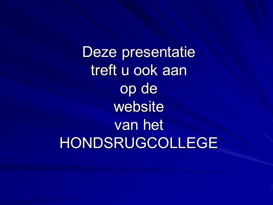 Deze presentatie treft u ook aan op de website van het HONDSRUGCOLLEGE
