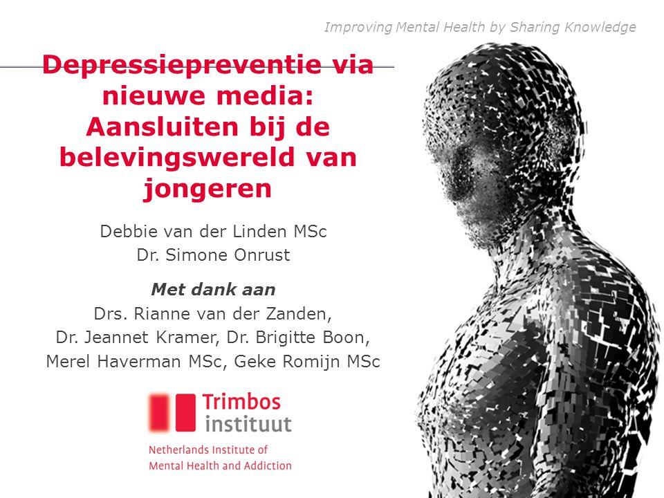 4-4-2017 Depressiepreventie via nieuwe media: Aansluiten bij de belevingswereld van jongeren. Debbie van der Linden MSc.