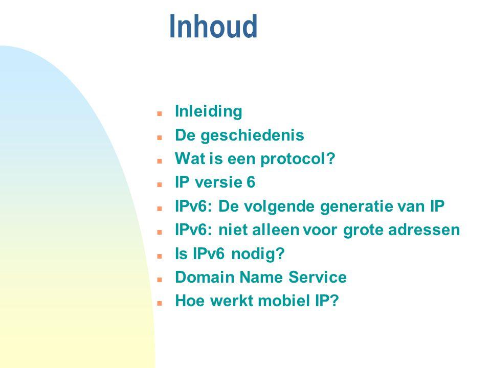 Inhoud Inleiding De geschiedenis Wat is een protocol IP versie 6