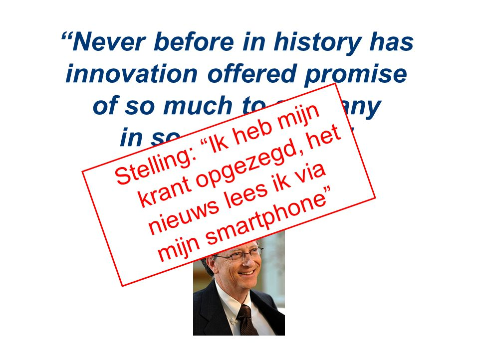 Never before in history has innovation offered promise of so much to so many in so short a time