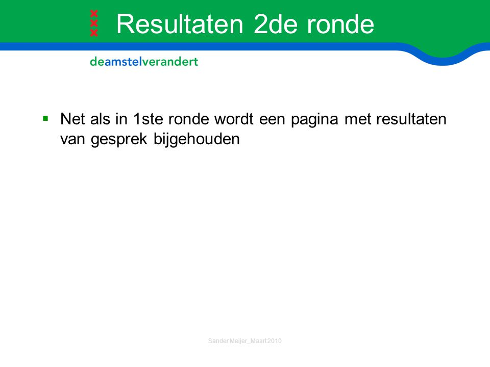 Resultaten 2de ronde Net als in 1ste ronde wordt een pagina met resultaten van gesprek bijgehouden.