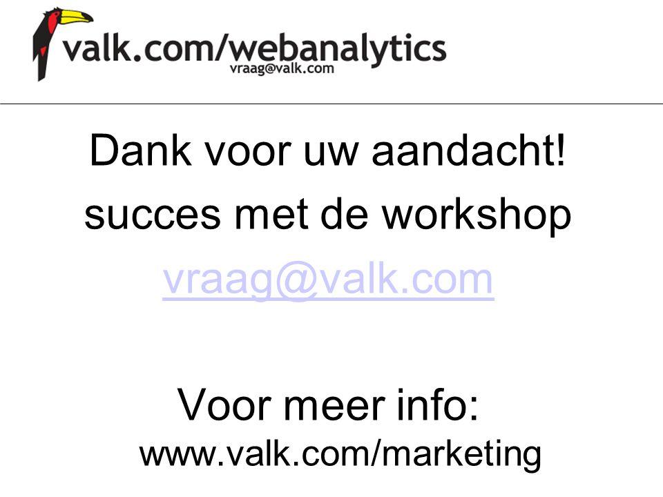 Dank voor uw aandacht. succes met de workshop vraag@valk