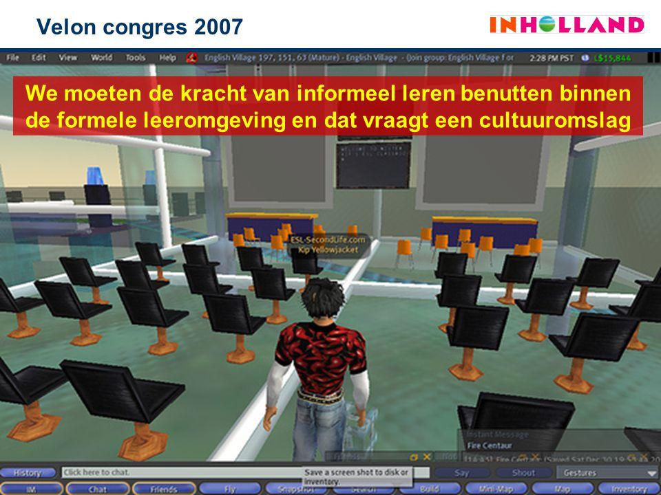 Velon congres 2007 We moeten de kracht van informeel leren benutten binnen de formele leeromgeving en dat vraagt een cultuuromslag.