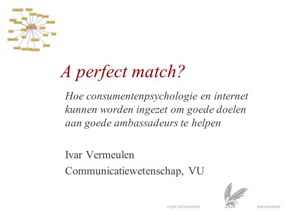 A perfect match Hoe consumentenpsychologie en internet kunnen worden ingezet om goede doelen aan goede ambassadeurs te helpen.
