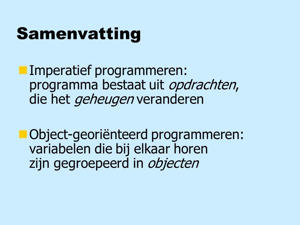 Samenvatting Imperatief programmeren: programma bestaat uit opdrachten, die het geheugen veranderen.