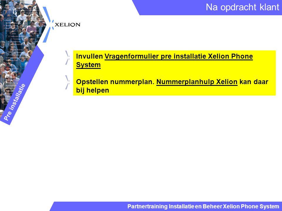 Na opdracht klant Pre installatie. Invullen Vragenformulier pre installatie Xelion Phone System.
