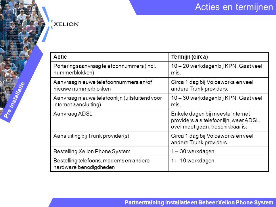 Acties en termijnen Pre installatie Actie Termijn (circa)