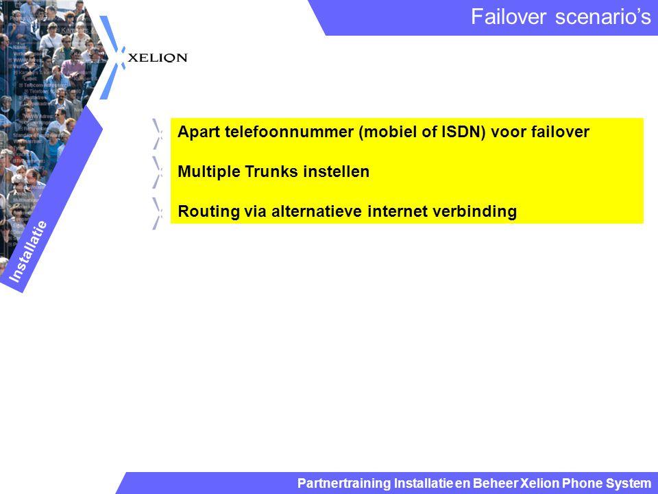 Failover scenario's Installatie. Apart telefoonnummer (mobiel of ISDN) voor failover. Multiple Trunks instellen.