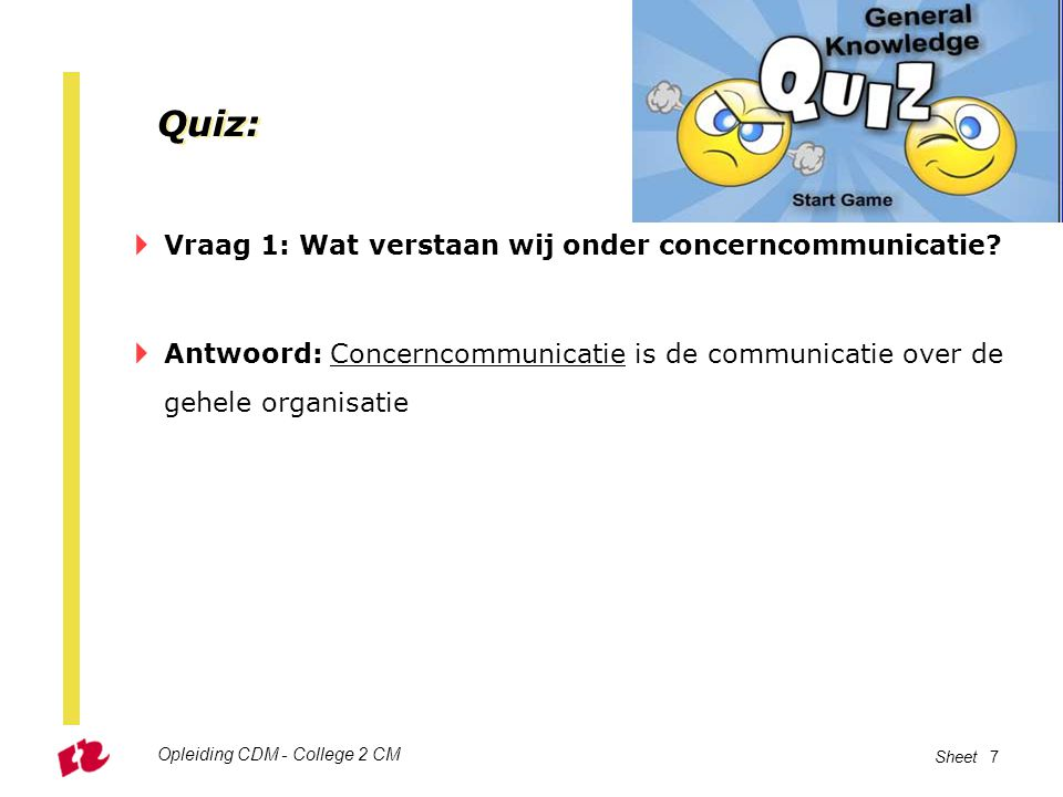 Quiz: Vraag 1: Wat verstaan wij onder concerncommunicatie