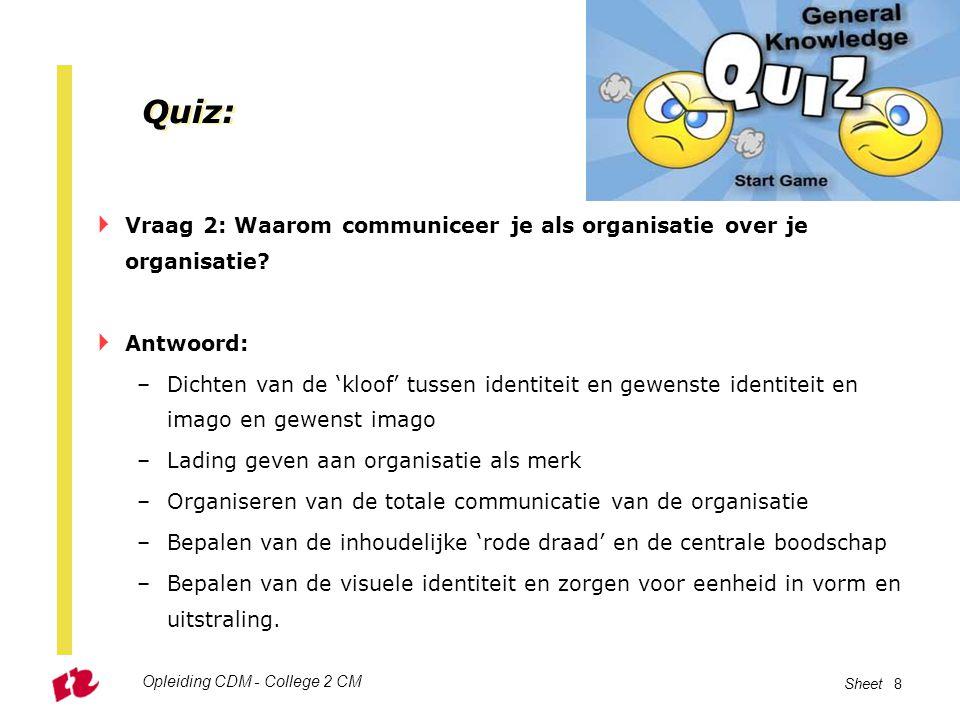 Quiz: Vraag 2: Waarom communiceer je als organisatie over je organisatie Antwoord:
