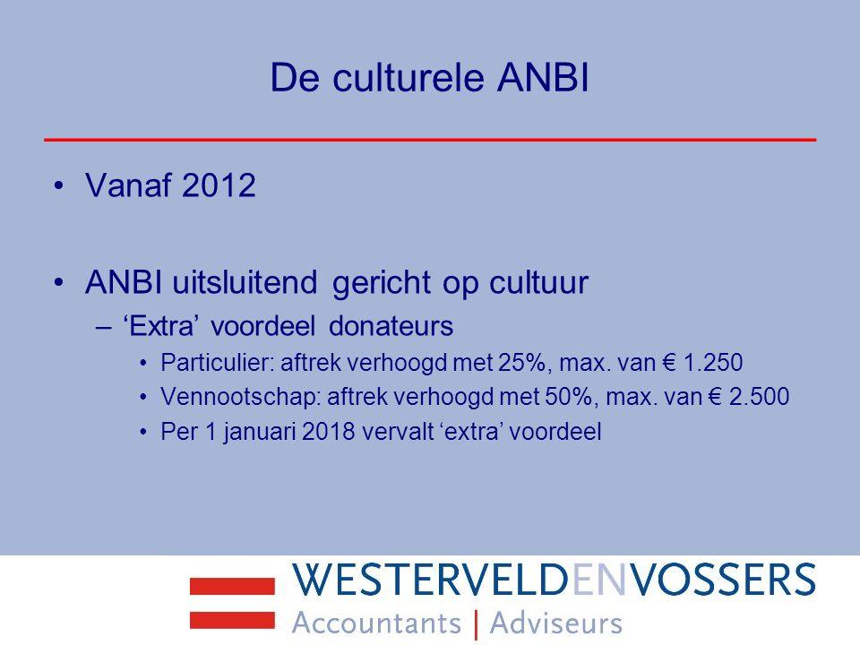 De culturele ANBI Vanaf 2012 ANBI uitsluitend gericht op cultuur