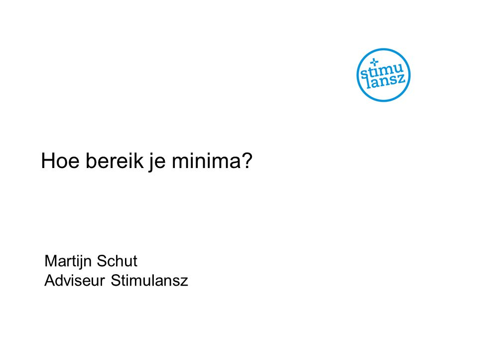 Hoe bereik je minima Martijn Schut Adviseur Stimulansz