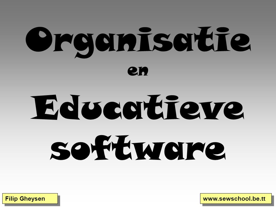 Organisatie en Educatieve software Filip Gheysen www.sewschool.be.tt