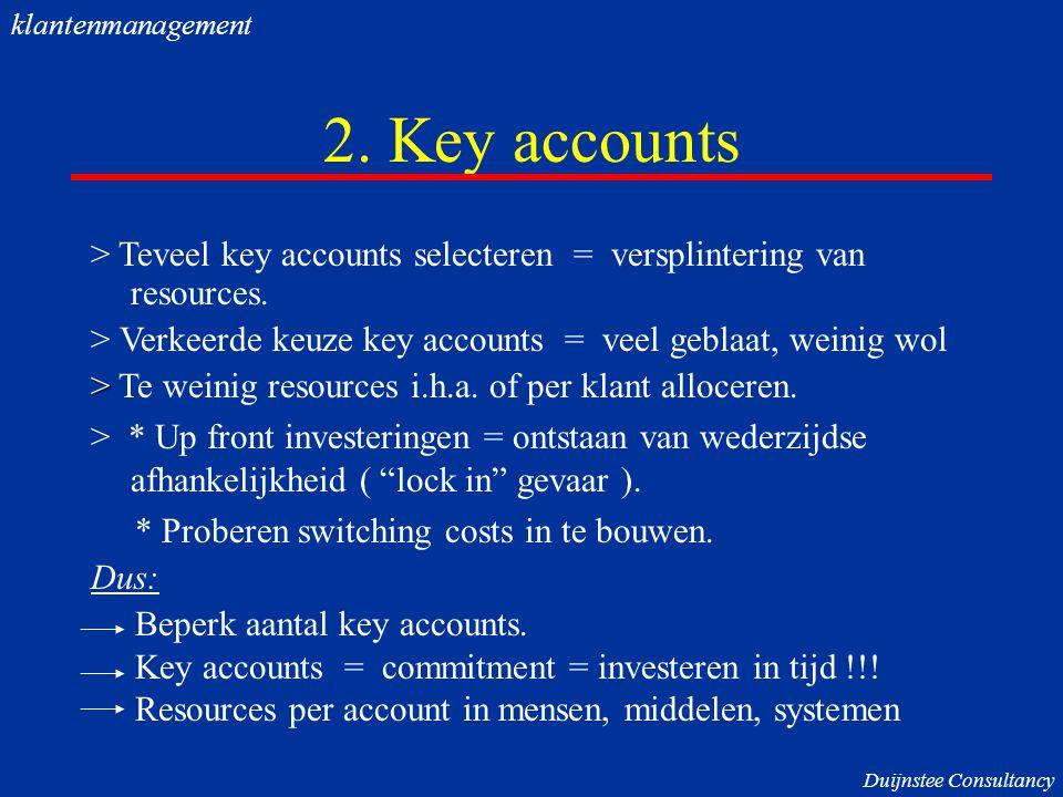 klantenmanagement 2. Key accounts. > Teveel key accounts selecteren = versplintering van resources.