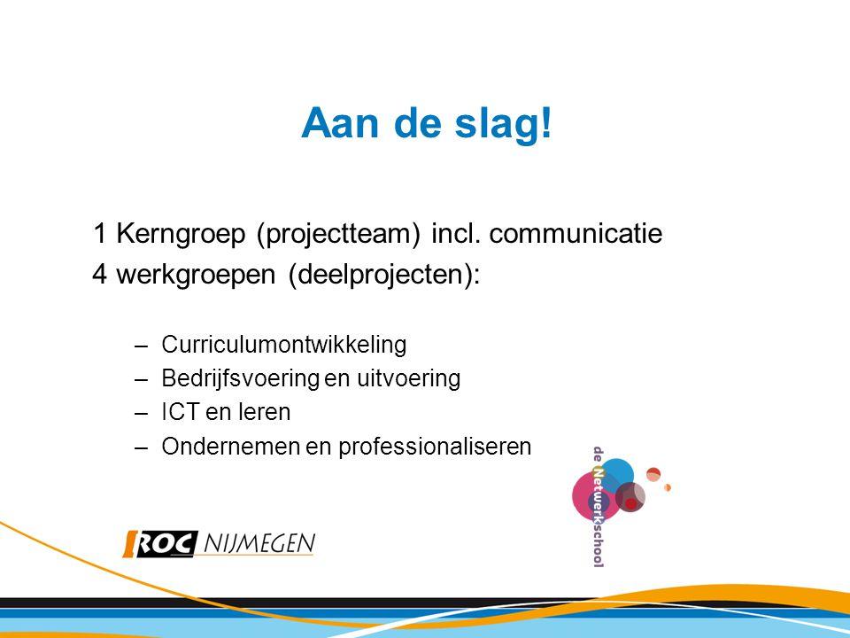 Aan de slag! 1 Kerngroep (projectteam) incl. communicatie
