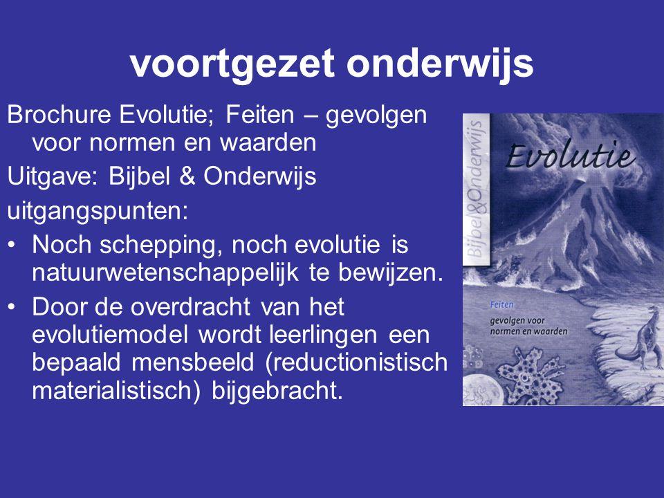 voortgezet onderwijs Brochure Evolutie; Feiten – gevolgen voor normen en waarden. Uitgave: Bijbel & Onderwijs.