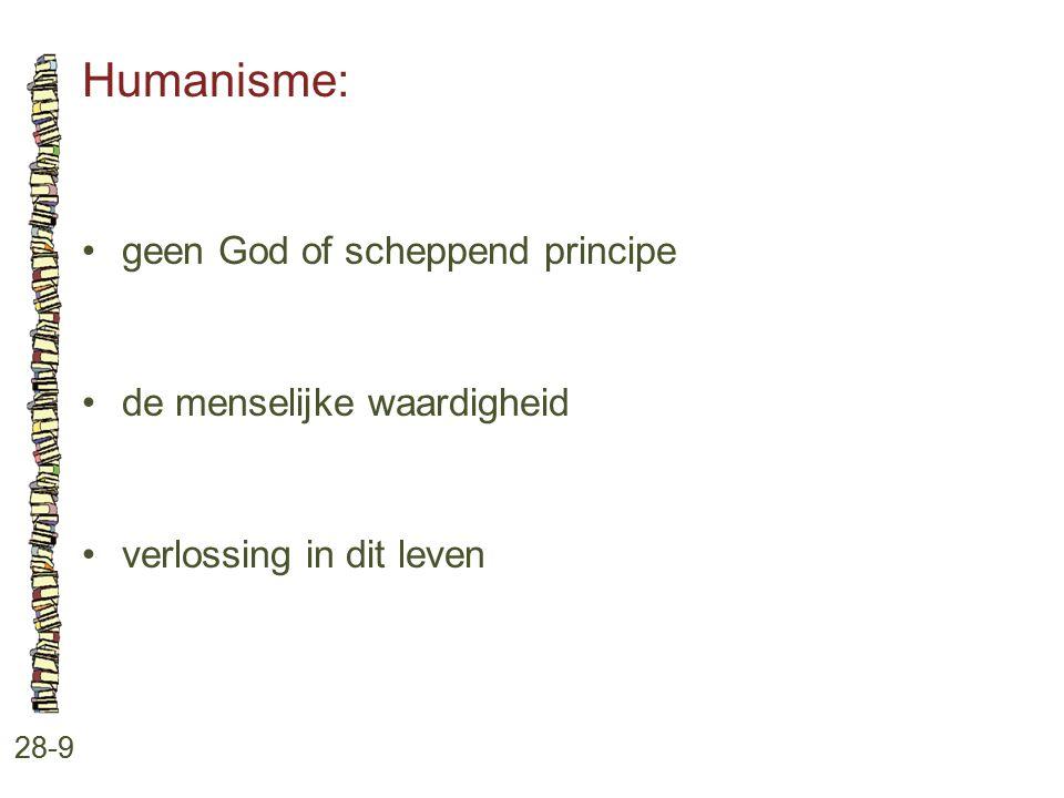 Humanisme: • geen God of scheppend principe