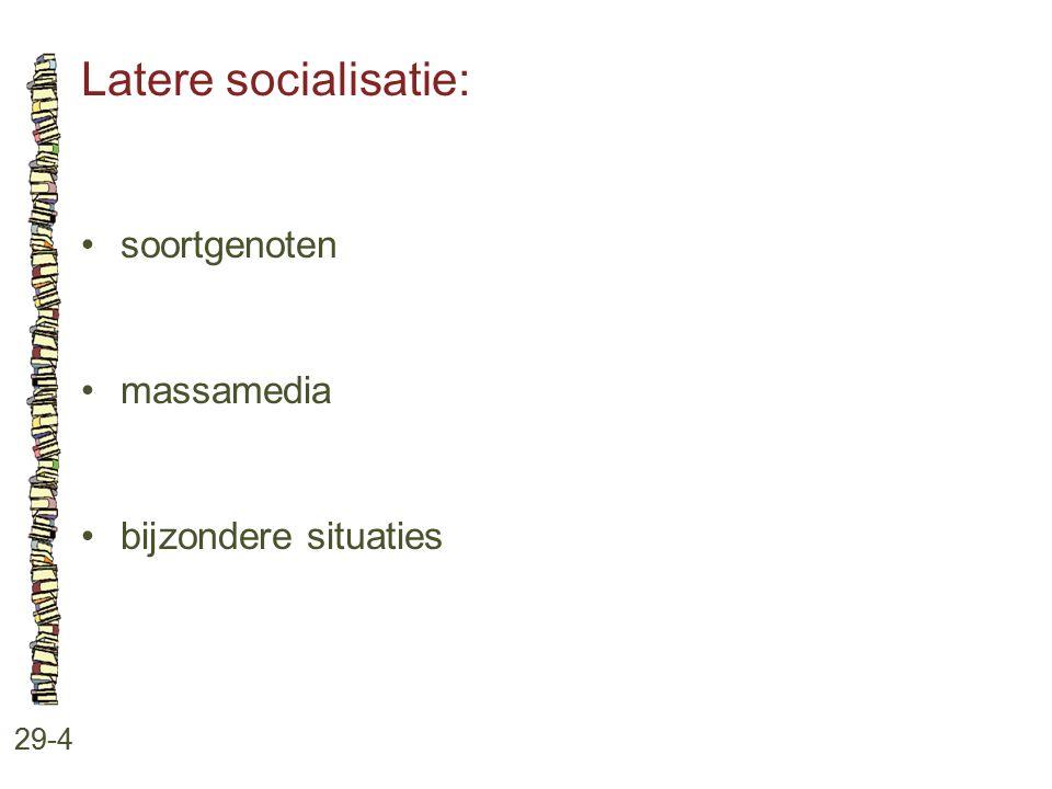 Latere socialisatie: • soortgenoten • massamedia