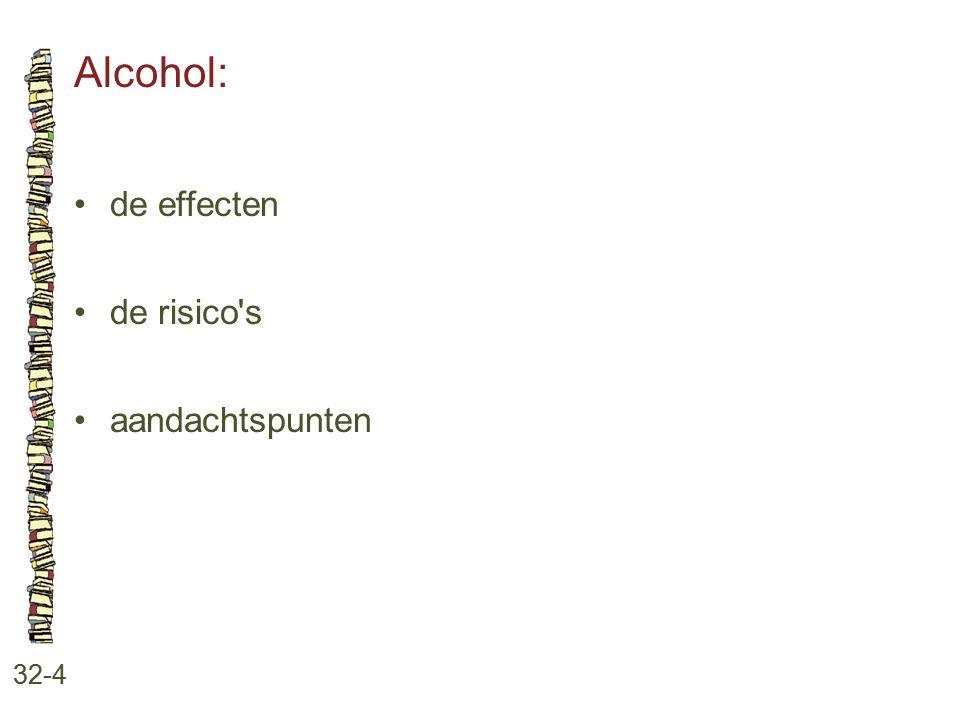 Alcohol: • de effecten • de risico s • aandachtspunten 32-4