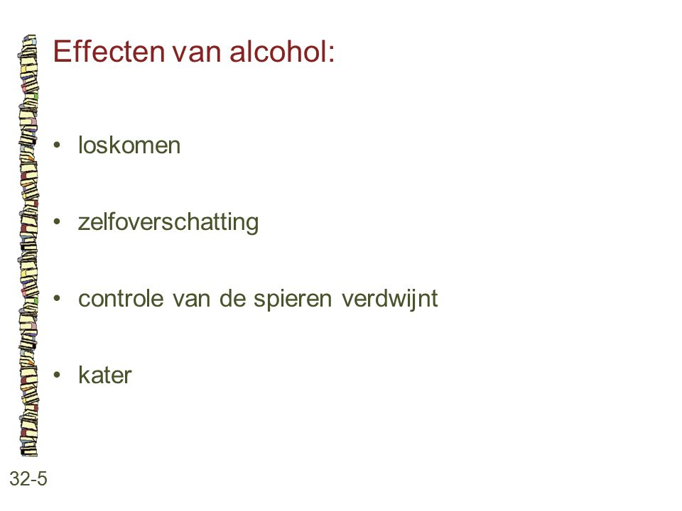 Effecten van alcohol: • loskomen • zelfoverschatting