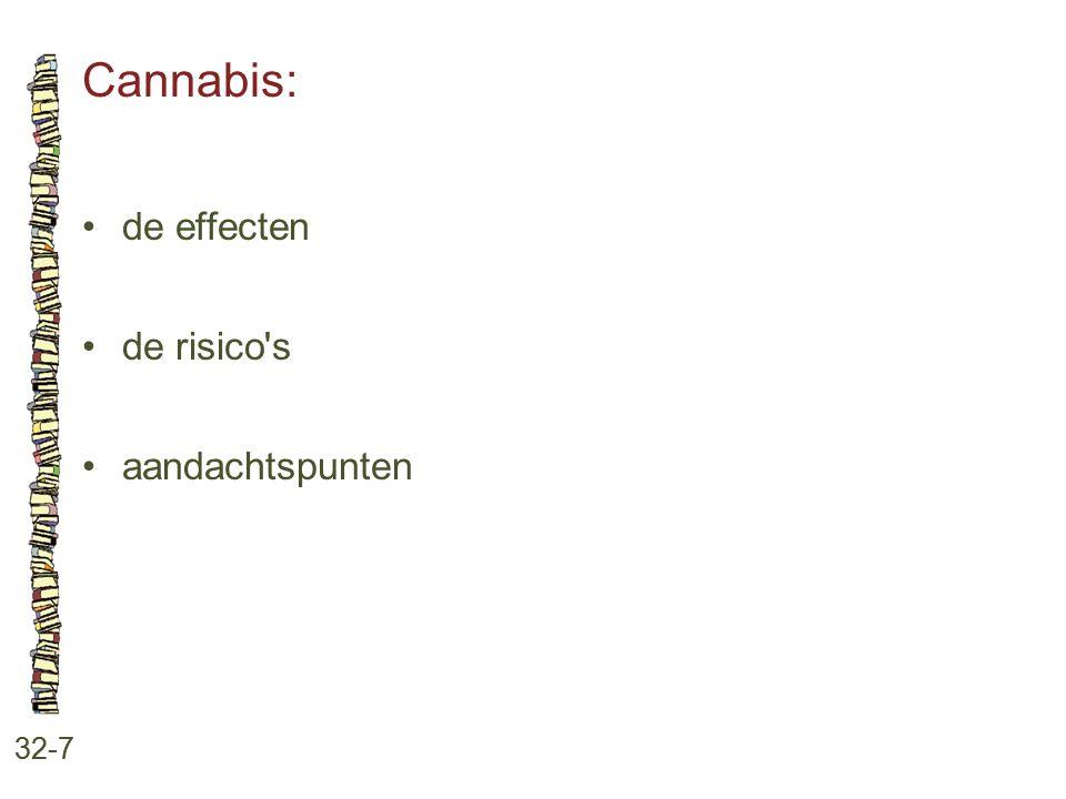 Cannabis: • de effecten • de risico s • aandachtspunten 32-7
