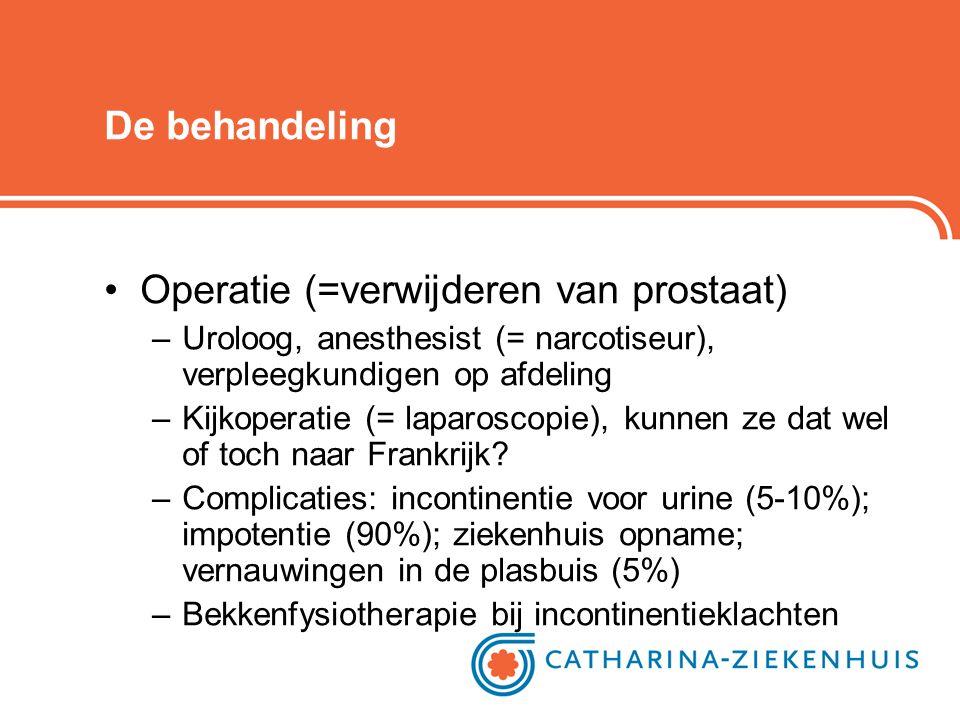 Operatie (=verwijderen van prostaat)