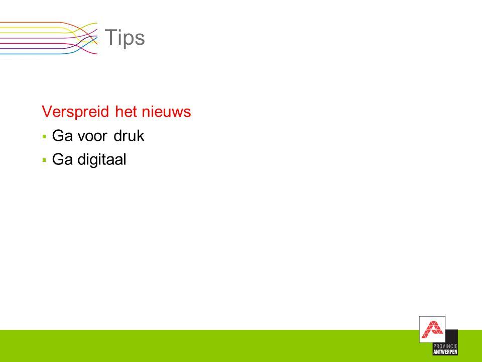 Tips Verspreid het nieuws Ga voor druk Ga digitaal Ga voor druk