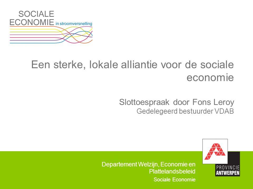 Een sterke, lokale alliantie voor de sociale economie Slottoespraak door Fons Leroy Gedelegeerd bestuurder VDAB