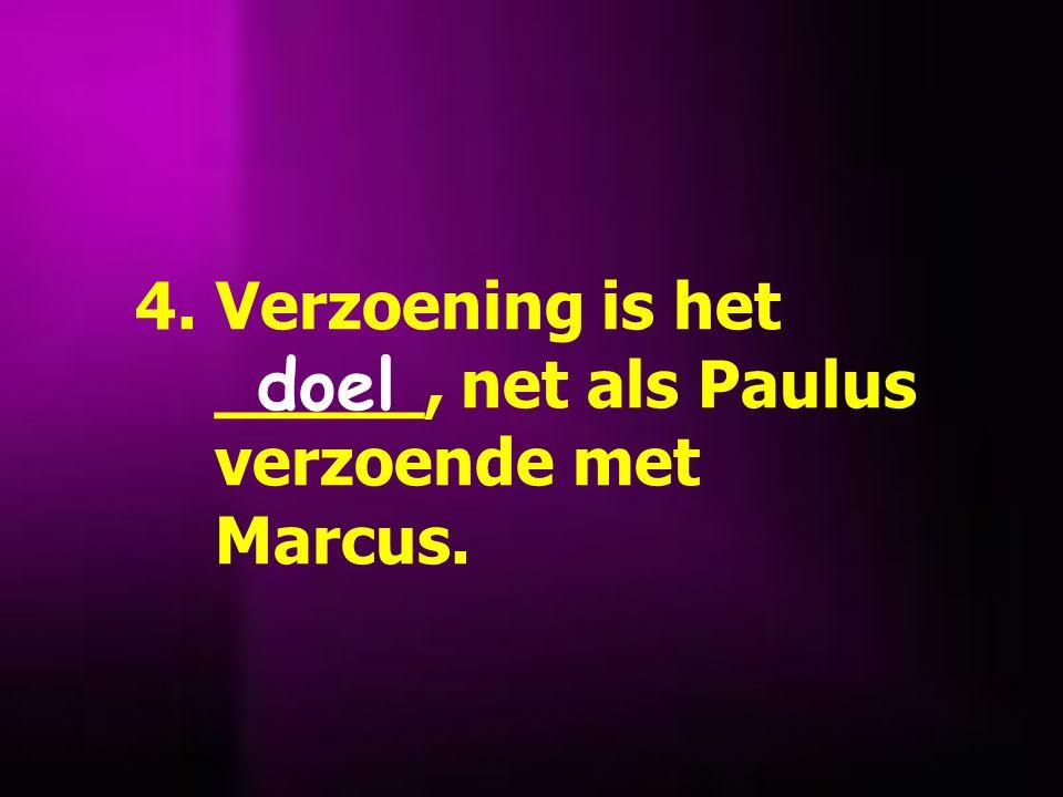 4. Verzoening is het _____, net als Paulus verzoende met Marcus.