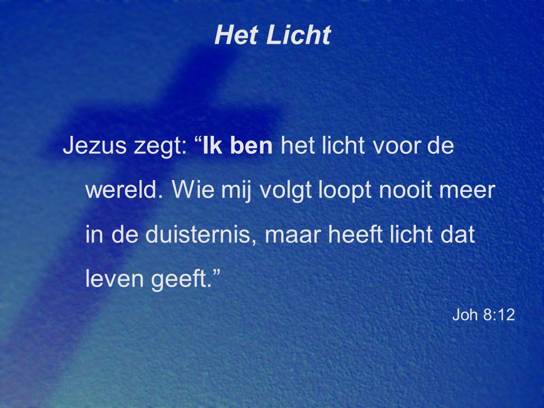 Het Licht Jezus zegt: Ik ben het licht voor de wereld. Wie mij volgt loopt nooit meer in de duisternis, maar heeft licht dat leven geeft.